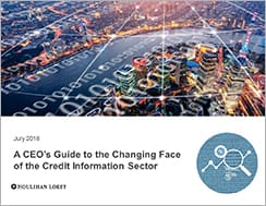 A CEO's Guide to the Changing Face of the Credit Information Sector | July 2018